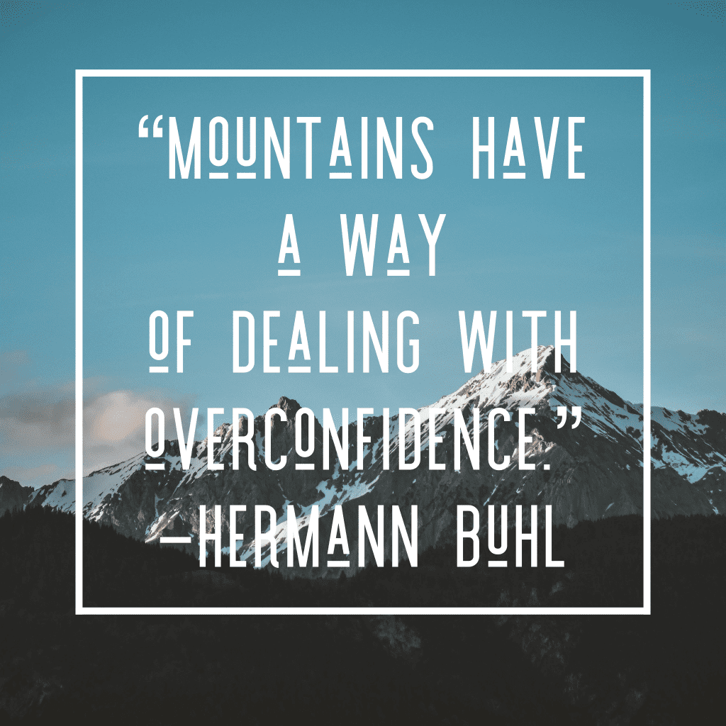 Hiking quote: Mountains have a way of dealing with overconfidence
